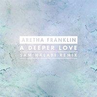 Aretha Franklin – A Deeper Love (Sam Halabi Radio Remix)