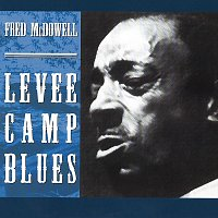 Fred McDowell – Levee Camp Blues