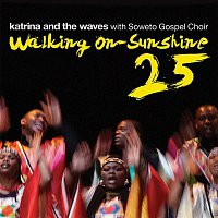 Katrina, The Waves – Walking on Sunshine (with Soweto Gospel Choir) [25th Anniversary Edition]