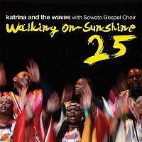 Katrina, The Waves – Walking on Sunshine (with Soweto Gospel Choir) [25th Anniversary Edition]