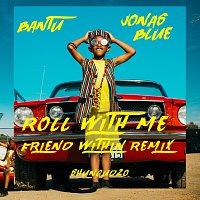 Bantu, Jonas Blue, Shungudzo – Roll With Me [Friend Within Remix]
