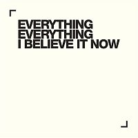 Everything Everything – I Believe It Now