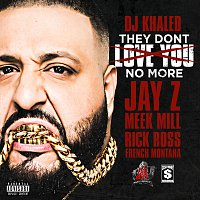 DJ Khaled, JAY Z, Meek Mill, Rick Ross, French Montana – They Dont Love You No More