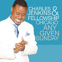 Charles Jenkins & Fellowship Chicago – Any Given Sunday [Live]