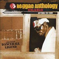 Ninjaman – Reggae Anthology: Anything Test Dead