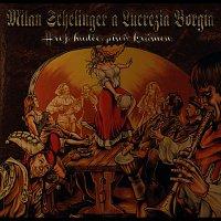Milan Schelinger, Lucrezia Borgia – Hrej, hudče, píseň krásnou