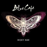 Blue Cafe – Między Nami