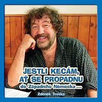 Zdeněk Troška – Jestli kecám, ať se propadnu do Západního Německa… CD