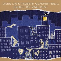 Miles Davis, Robert Glasper, Bilal – Ghetto Walkin'