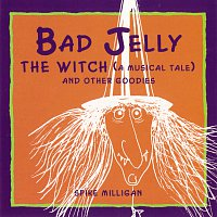 Spike Milligan – Badjelly The Witch (A Musical Tale) And Other Goodies