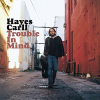 Hayes Carll – Trouble In Mind
