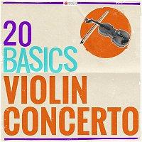 London Symphony Orchestra, Sir Eugene Goossens, Joseph Fuchs – 20 Basics: The Violin Concerto (20 Classical Masterpieces)