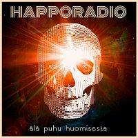 Happoradio – Ala puhu huomisesta