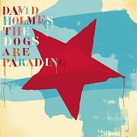 David Holmes – The Dogs Are Parading - The Very Best Of