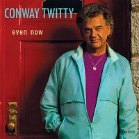 Conway Twitty – Even Now