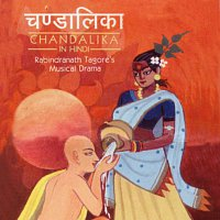 Různí interpreti – Chandalika - Rabindranath Tagore's Musical Drama In Hindi