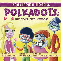 Talia Thiesfield, Gerard Canonico, Brittney Johnson, Julia Knitel – Polkadots: The Cool Kids Musical (World Premiere Recording)