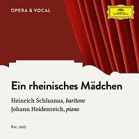 Heinrich Schlusnus, Johann Heidenreich – Hoppe: Ein rheinisches Madchen