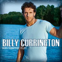 Billy Currington – Doin' Somethin' Right
