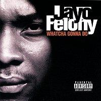 Jayo Felony – Whatcha Gonna Do