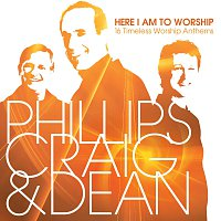 Phillips, Craig & Dean – Here I Am To Worship: 16 Timeless Worship Anthems