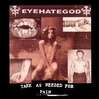 Eyehategod – Take As Needed for Pain (Reissue)