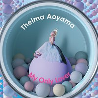 Thelma Aoyama – My Only Lover