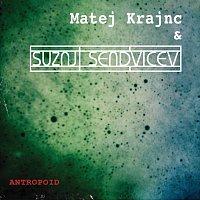 Matej Krajnc & Sužnji sendvičev – Antropoid