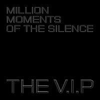 The V.I.P – Million Moments of the Silence