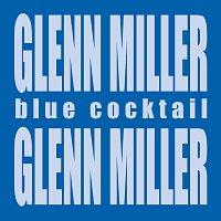 Glenn Miller – Blue Cocktail