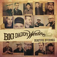 Big Daddy Weave – Beautiful Offerings