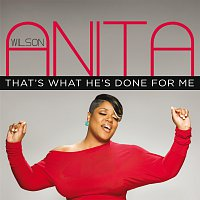 Anita Wilson – That's What He's Done For Me