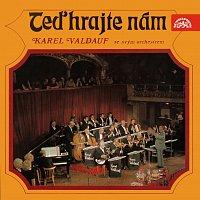 Orchestr Karla Valdaufa – Teď hrajte nám