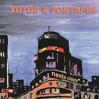 Xutos & Pontapés – Nesta Cidade