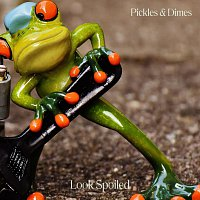 Pickles & Dimes – Look Spoiled