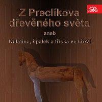 Otakar Brousek, Rudolf Pellar – Z Preclíkova dřevěného světa aneb Kulatina, špalek a tříska ve křoví
