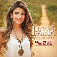 Paula Fernandes – Encontros Pelo Caminho