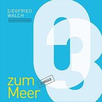 Siegfried Walch – Zum Meer