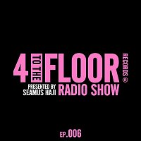 Various  Artists – 4 To The Floor Radio Episode 006 (presented by Seamus Haji) [DJ Mix]