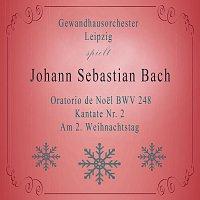 Gewandhausorchester Leipzig, Agnes  Giebel, Marga Hoffgen, Josef Traxel – Gewandhausorchester Leipzig spielt: Johann Sebastian Bach: Oratorio de Noel BWV 248, Kantate Nr. 2, Am 2. Weihnachtstag