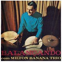 Milton Banana Trio – Balancando Com Milton Banana Trio
