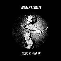 Wankelmut – Wood & Wine EP