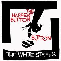 The White Stripes – The Hardest Button To Button