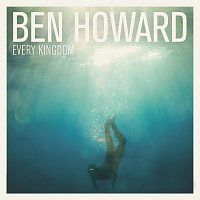 Ben Howard – Every Kingdom [Deluxe Edition]