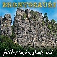 Brontosauři – Hlidej lasku skalo ma