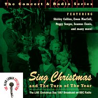 """Různí interpreti – The Concert & Radio Series: Sing Christmas And The Turn Of The Year """"The Live Christmas Day 1957 Broadcast On BBC Radio"""" - The Alan Lomax Collection"""