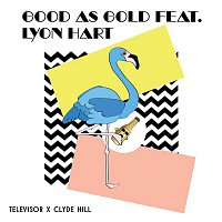 Televisor, Clyde Hill – Good As Gold (feat. Lyon Hart)