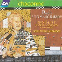 Gordon Fergus-Thompson – Chaconne - Bach Transcribed by Busoni, Liszt, Rachmaninov and Others