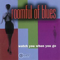 Roomful Of Blues – Watch You When You Go