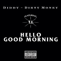 Diddy - Dirty Money, T.I. – Hello Good Morning [Explicit Version]